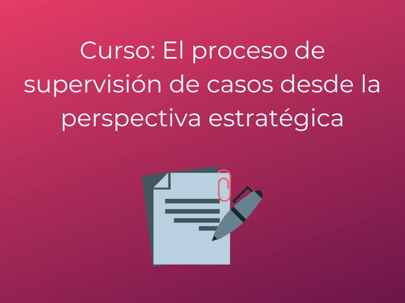 El proceso de supervisión de casos desde la perspectiva estratégica